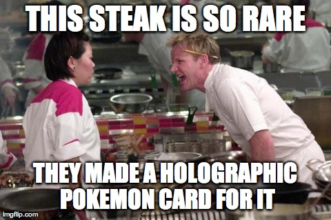 Image tagged in memes,chef gordon | THIS STEAK IS SO RARE THEY MADE A HOLOGRAPHIC POKEMON CARD FOR IT